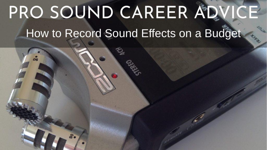 Career Advice How to Record Sound Effects on a Budget