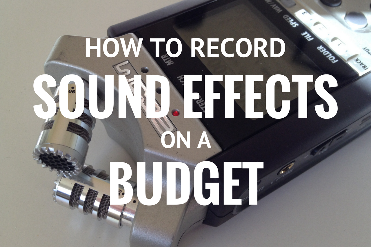 How to Record Sound Effects on a Budget