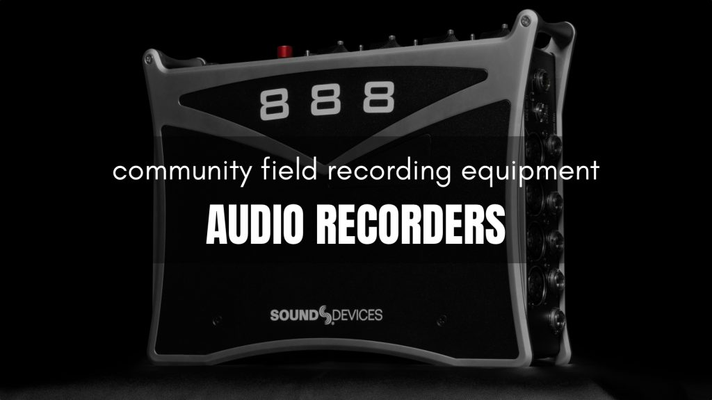 Month of Field Recordists Community Equipment Recorders