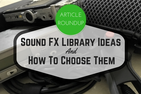 Roundup: Sound FX Library Ideas & How to Choose Them