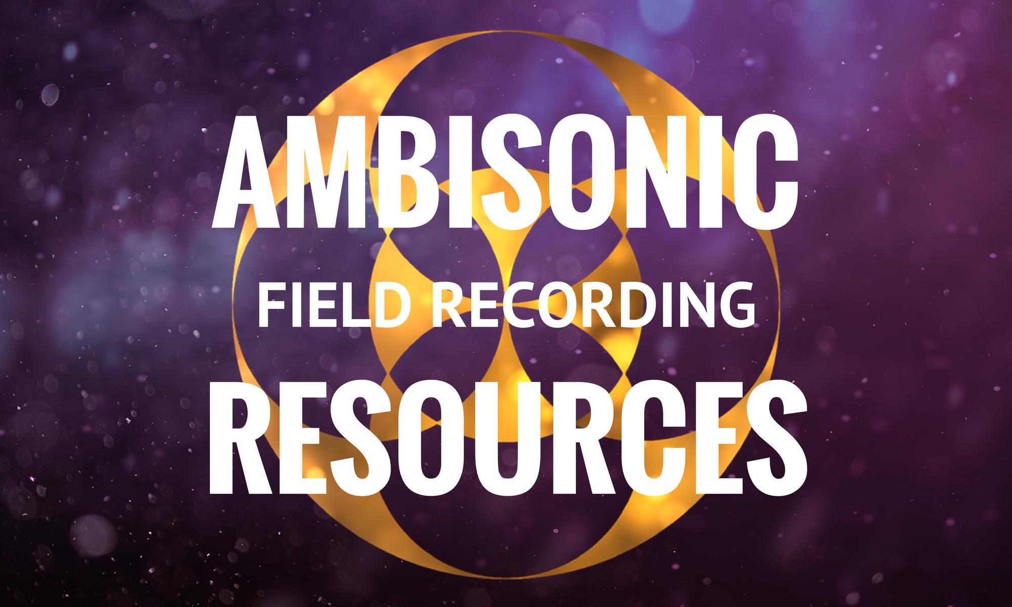 Ambisonics ambisonic field recording resources | creative field recording