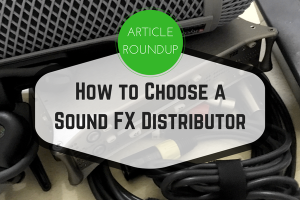 Roundup: How to Choose a Sound Effects Distributor