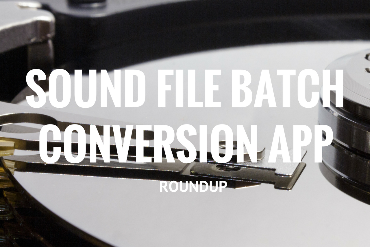 Sound File Batch Conversion App Roundup