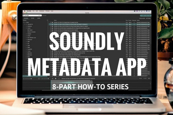 A New How-To Series: Discover the Soundly Metadata App