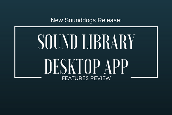 Sound Dogs Releases Desktop Sound Library App
